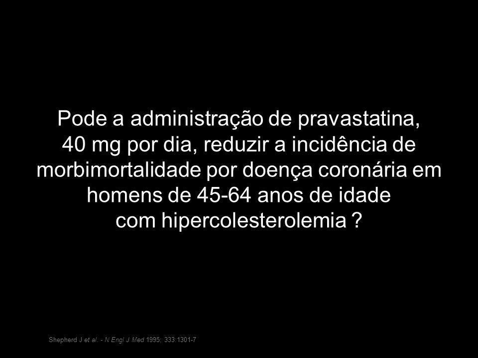 Pode a administração de pravastatina, 40 mg por dia, reduzir a incidência de morbimortalidade por doença coronária em homens de 45-64 anos de idade co