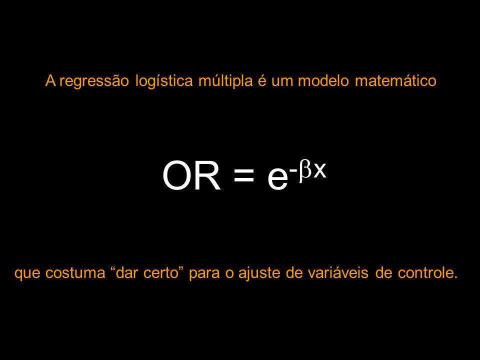 """A regressão logística múltipla é um modelo matemático que costuma """"dar certo"""" para o ajuste de variáveis de controle. OR = e -  x"""