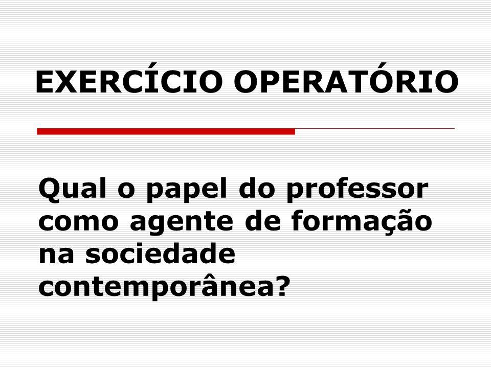 Qual o papel do professor como agente de formação na sociedade contemporânea? EXERCÍCIO OPERATÓRIO