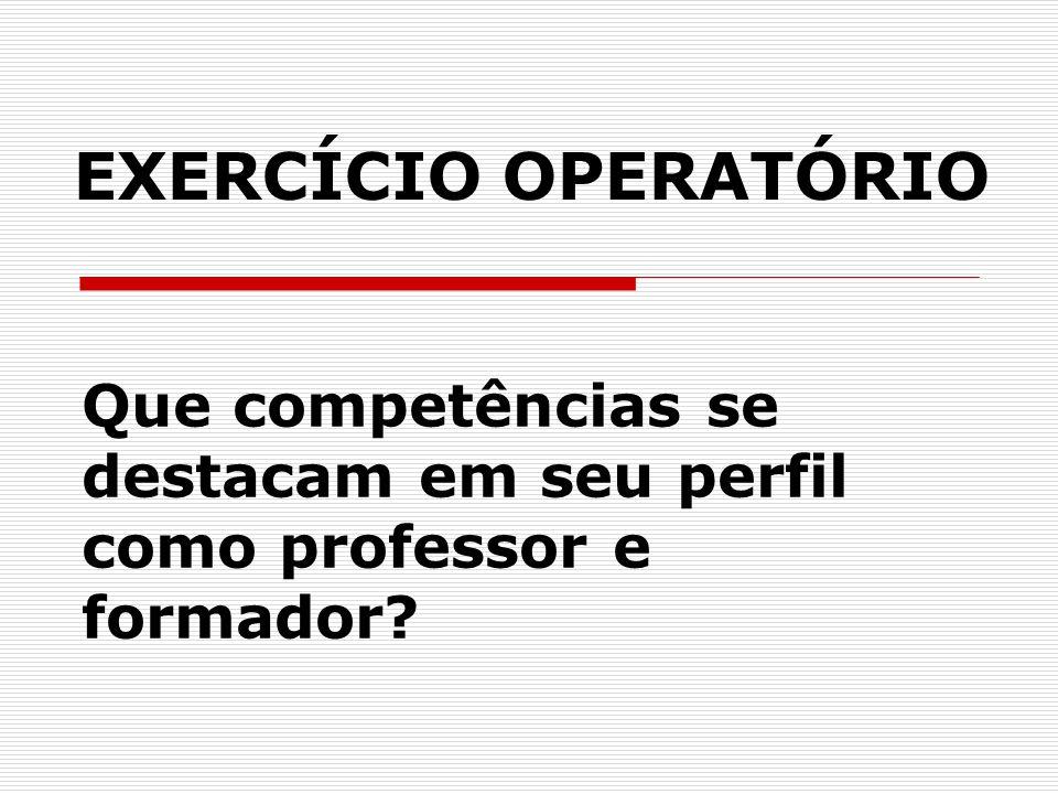Que competências se destacam em seu perfil como professor e formador? EXERCÍCIO OPERATÓRIO