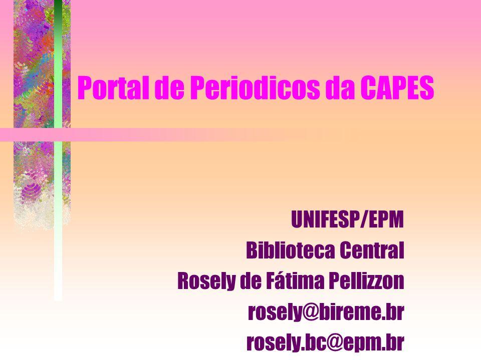 Portal de Periodicos da CAPES UNIFESP/EPM Biblioteca Central Rosely de Fátima Pellizzon rosely@bireme.br rosely.bc@epm.br