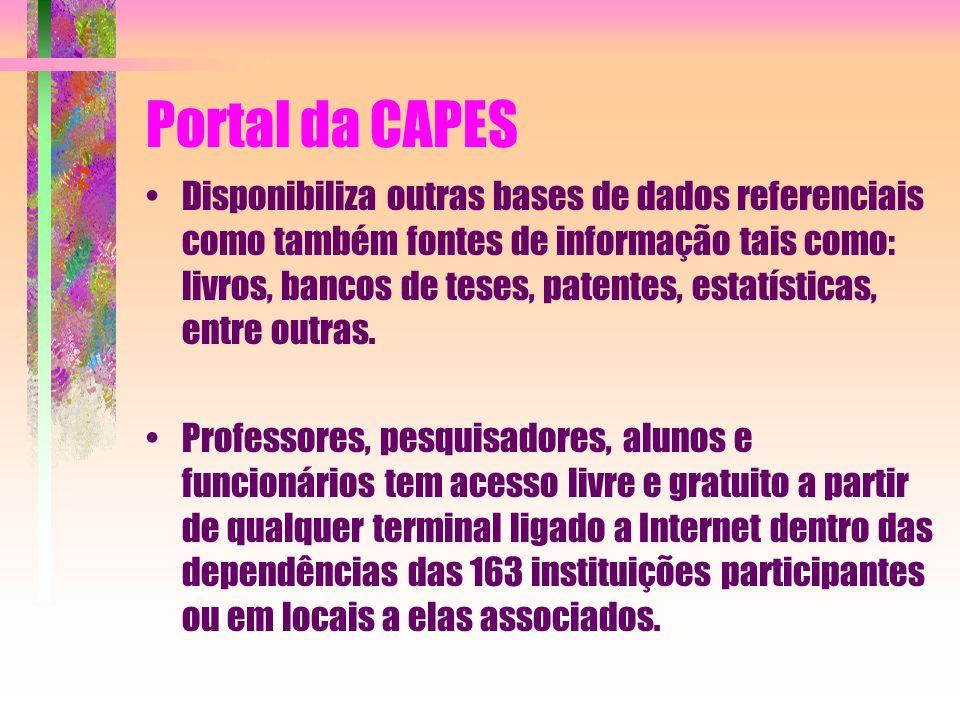 Portal da CAPES Disponibiliza outras bases de dados referenciais como também fontes de informação tais como: livros, bancos de teses, patentes, estatísticas, entre outras.
