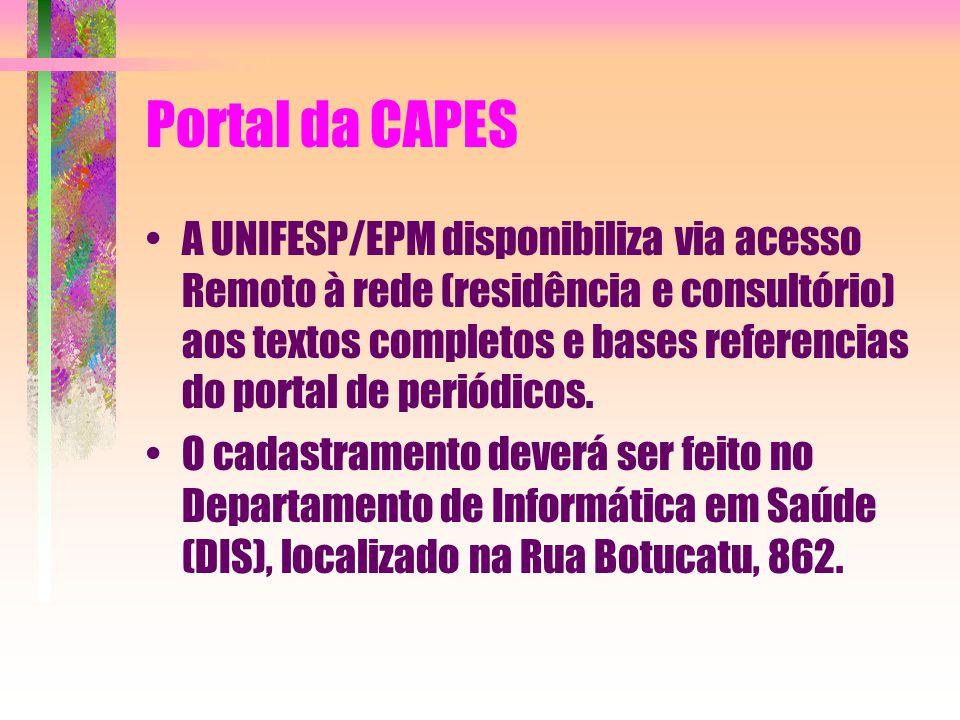 Portal da CAPES A UNIFESP/EPM disponibiliza via acesso Remoto à rede (residência e consultório) aos textos completos e bases referencias do portal de periódicos.