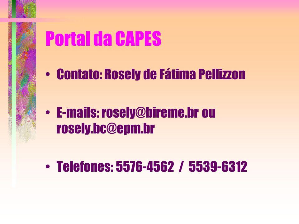 Portal da CAPES Contato: Rosely de Fátima Pellizzon E-mails: rosely@bireme.br ou rosely.bc@epm.br Telefones: 5576-4562 / 5539-6312