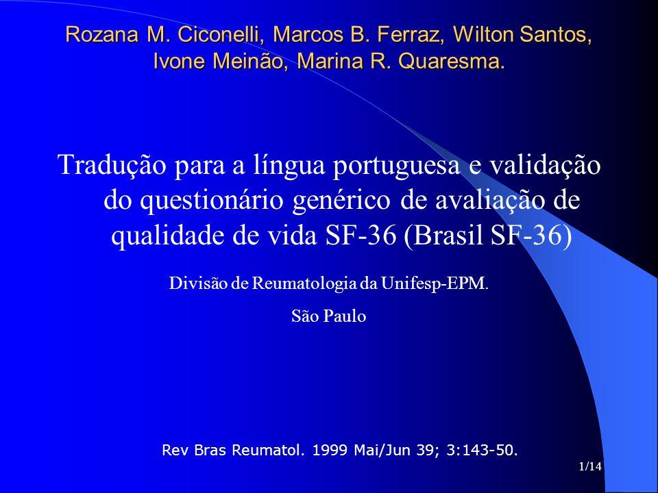 1/14 Rozana M. Ciconelli, Marcos B. Ferraz, Wilton Santos, Ivone Meinão, Marina R. Quaresma. Tradução para a língua portuguesa e validação do question
