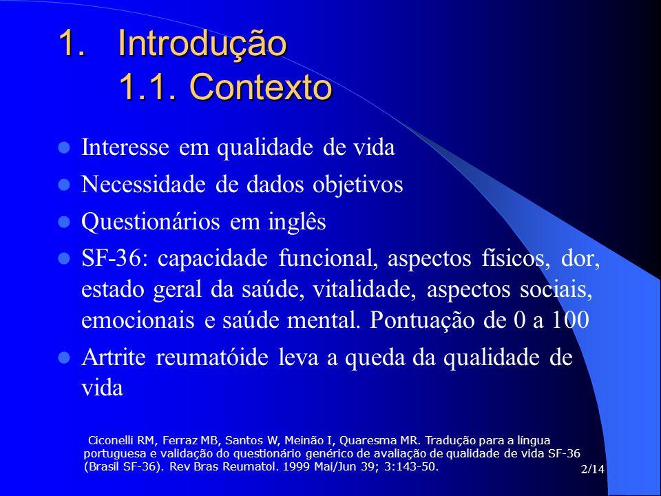 2/14 1.Introdução 1.1. Contexto Interesse em qualidade de vida Necessidade de dados objetivos Questionários em inglês SF-36: capacidade funcional, asp