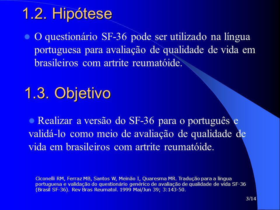 3/14 1.2. Hipótese O questionário SF-36 pode ser utilizado na língua portuguesa para avaliação de qualidade de vida em brasileiros com artrite reumató