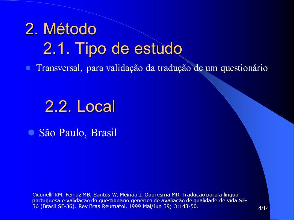 4/14 2. Método 2.1. Tipo de estudo Transversal, para validação da tradução de um questionário 2.2. Local 2.2. Local São Paulo, Brasil Ciconelli RM, Fe