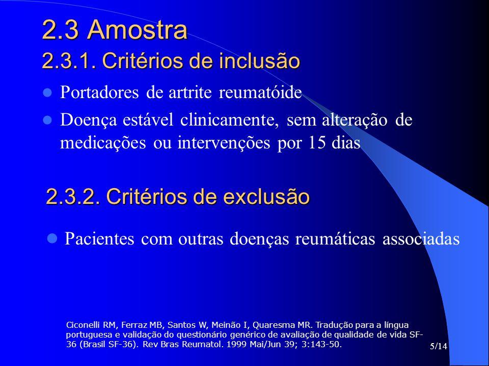 5/14 2.3 Amostra Portadores de artrite reumatóide Doença estável clinicamente, sem alteração de medicações ou intervenções por 15 dias 2.3.1. Critério
