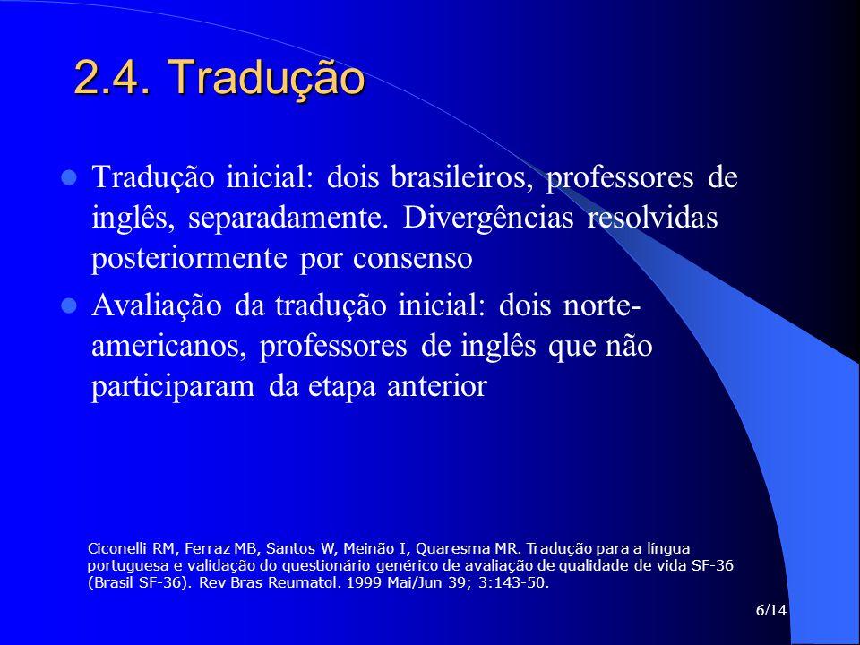 6/14 2.4. Tradução Tradução inicial: dois brasileiros, professores de inglês, separadamente. Divergências resolvidas posteriormente por consenso Avali