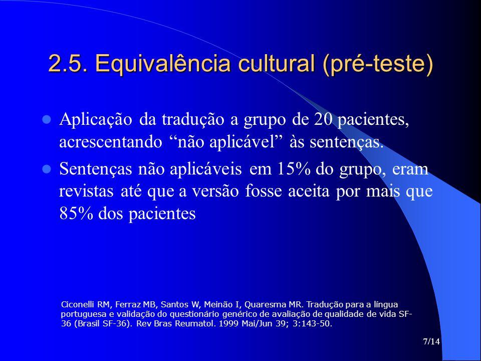 """7/14 2.5. Equivalência cultural (pré-teste) Aplicação da tradução a grupo de 20 pacientes, acrescentando """"não aplicável"""" às sentenças. Sentenças não a"""