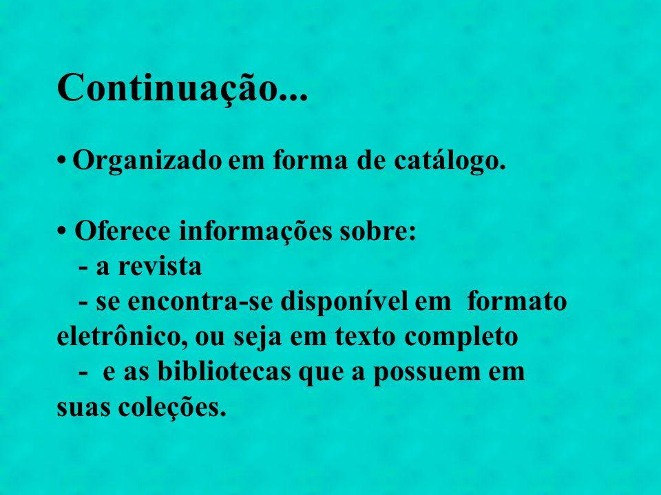 Continuação... Organizado em forma de catálogo. Oferece informações sobre: - a revista - se encontra-se disponível em formato eletrônico, ou seja em t