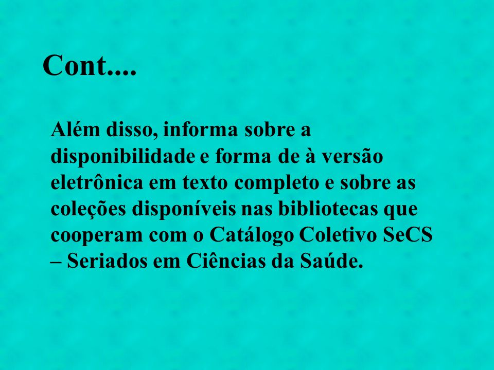 Cont.... Além disso, informa sobre a disponibilidade e forma de à versão eletrônica em texto completo e sobre as coleções disponíveis nas bibliotecas