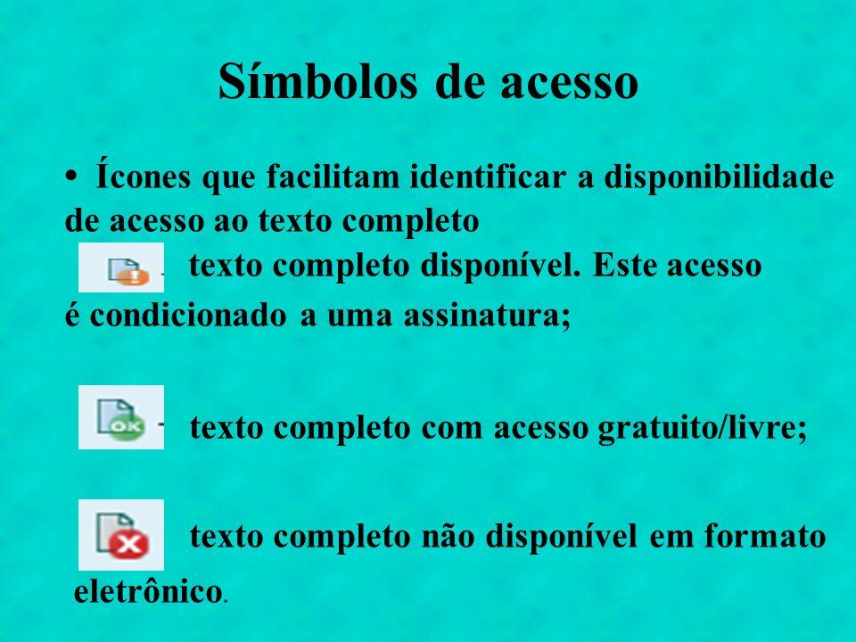 Símbolos de acesso Ícones que facilitam identificar a disponibilidade de acesso ao texto completo texto completo disponível. Este acesso é condicionad