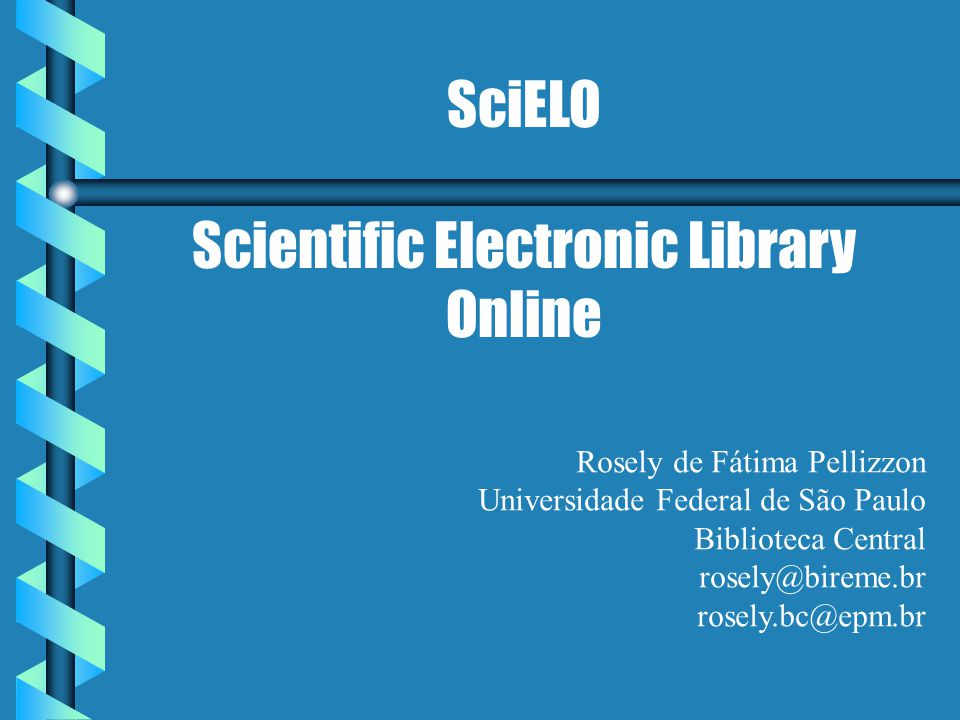 SciELO Scientific Electronic Library Online Rosely de Fátima Pellizzon Universidade Federal de São Paulo Biblioteca Central rosely@bireme.br rosely.bc