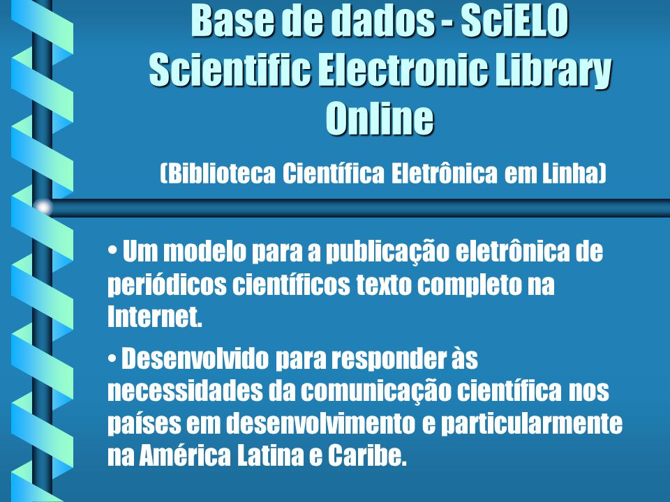 Base de dados - SciELO Scientific Electronic Library Online Base de dados - SciELO Scientific Electronic Library Online (Biblioteca Científica Eletrôn
