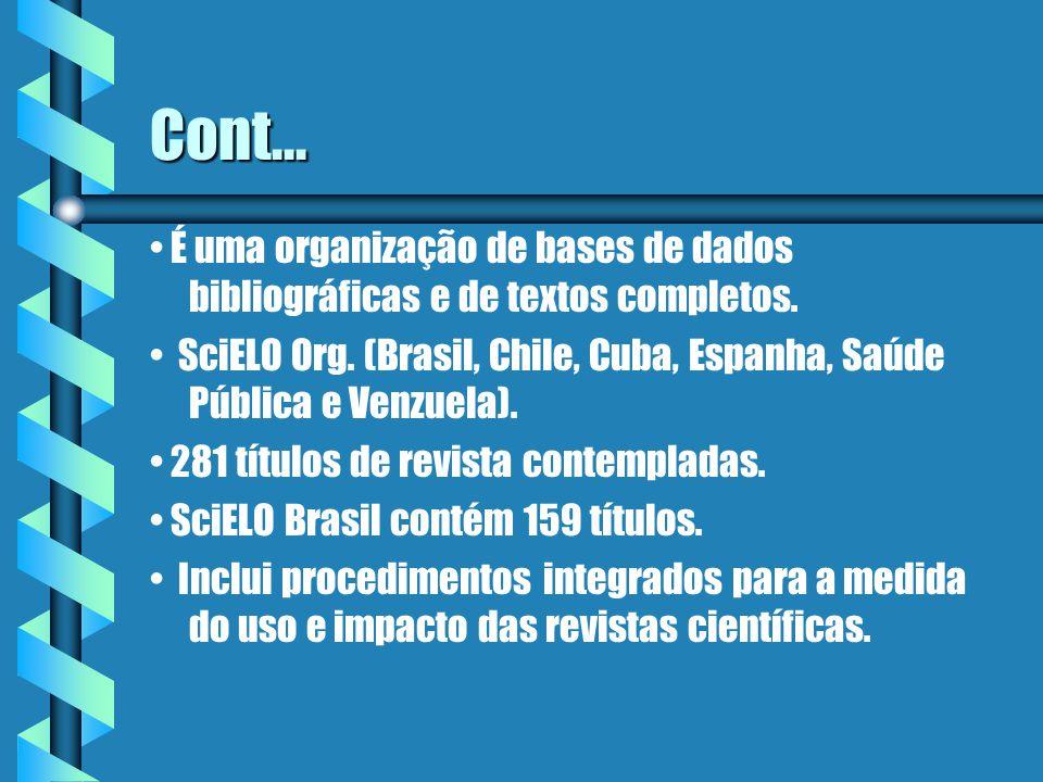 Cont... É uma organização de bases de dados bibliográficas e de textos completos.