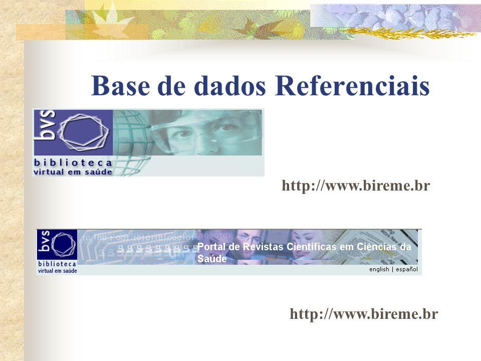 Base de dados Bibliográfica http://www.bireme.br http://www.pubmed.com http://www.usp.br/sibi