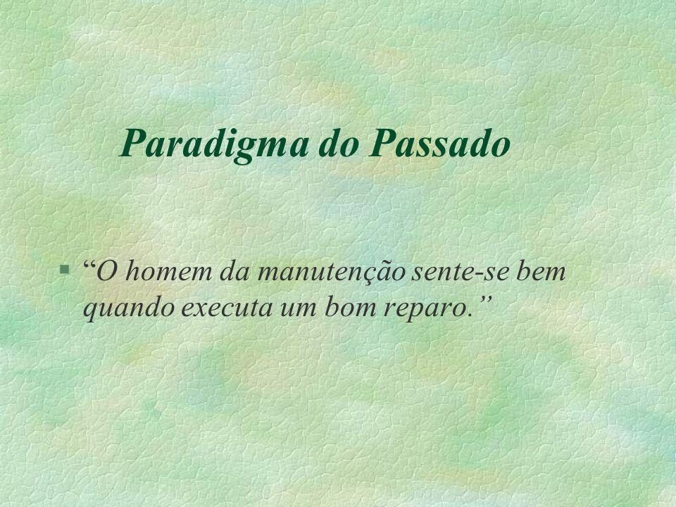 """Paradigma do Passado §""""O homem da manutenção sente-se bem quando executa um bom reparo."""""""