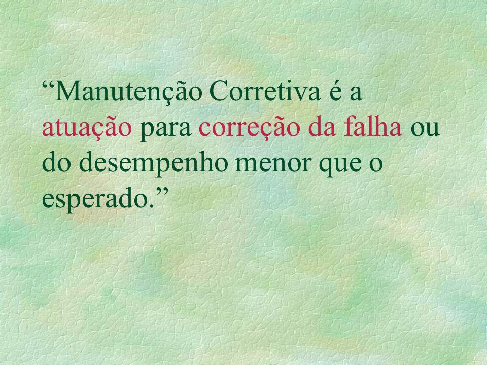 """""""Manutenção Corretiva é a atuação para correção da falha ou do desempenho menor que o esperado."""""""