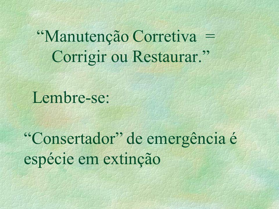 """""""Manutenção Corretiva = Corrigir ou Restaurar."""" Lembre-se: """"Consertador"""" de emergência é espécie em extinção"""