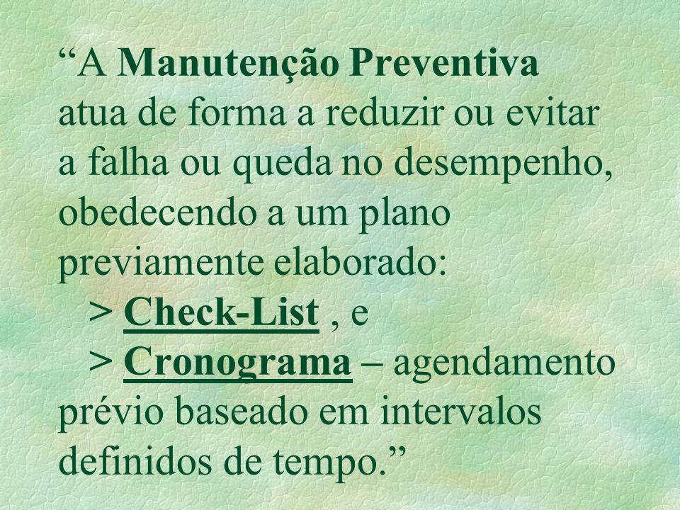 """""""A Manutenção Preventiva atua de forma a reduzir ou evitar a falha ou queda no desempenho, obedecendo a um plano previamente elaborado: > Check-List,"""