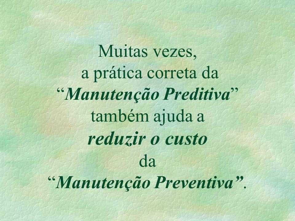 """Muitas vezes, a prática correta da """"Manutenção Preditiva"""" também ajuda a reduzir o custo da """"Manutenção Preventiva""""."""