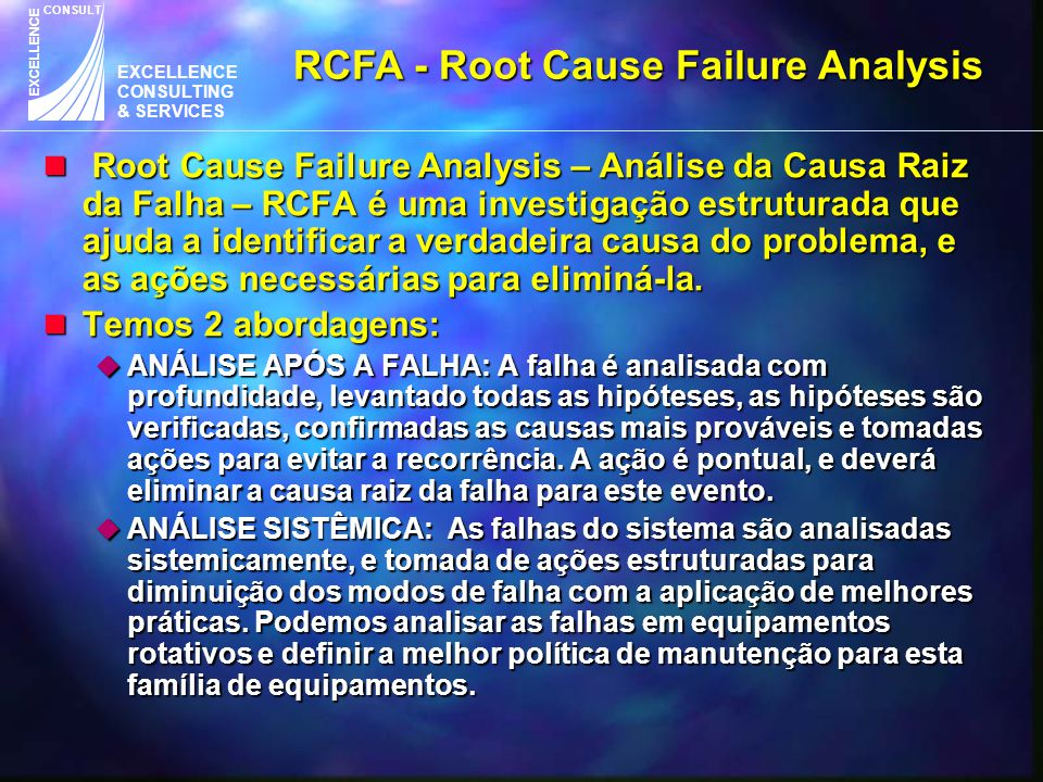 EXCELLENCE CONSULTING & SERVICES CONSULT EXCELLENCE n Root Cause Failure Analysis – Análise da Causa Raiz da Falha – RCFA é uma investigação estrutura
