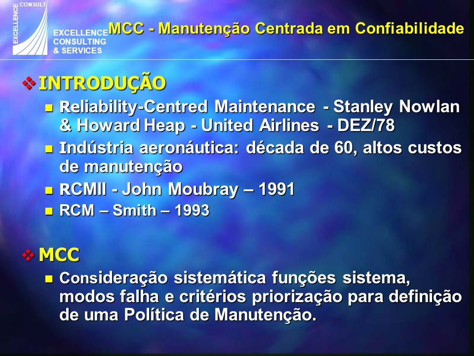 EXCELLENCE CONSULTING & SERVICES CONSULT EXCELLENCE  INTRODUÇÃO Re liability-Centred Maintenance - Stanley Nowlan & Howard Heap - United Airlines - D