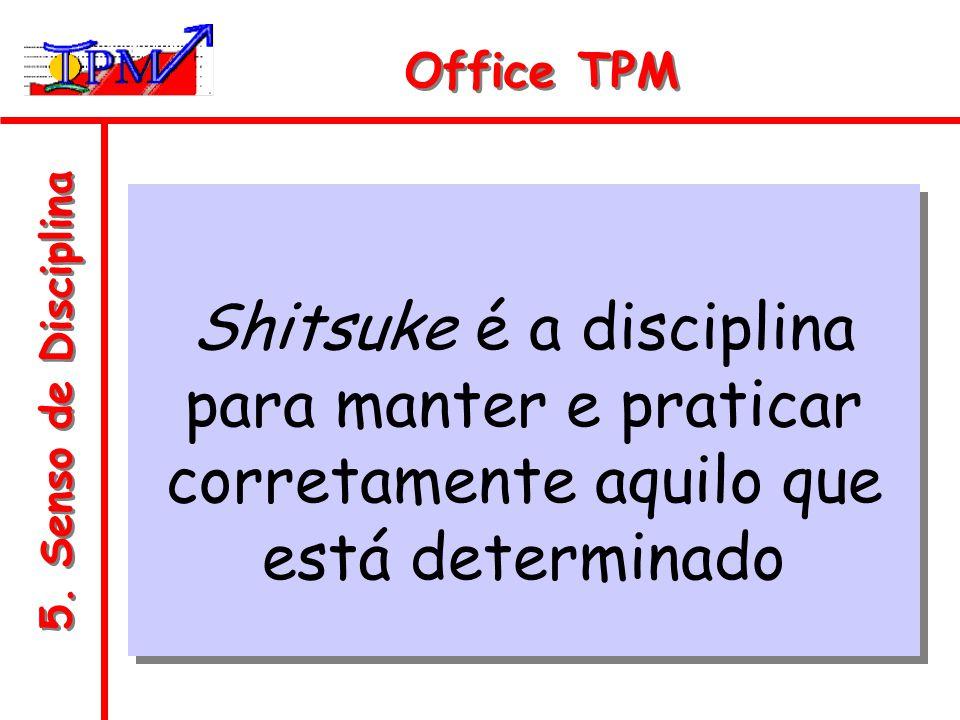 5. Senso de Disciplina Office TPM Shitsuke é a disciplina para manter e praticar corretamente aquilo que está determinado