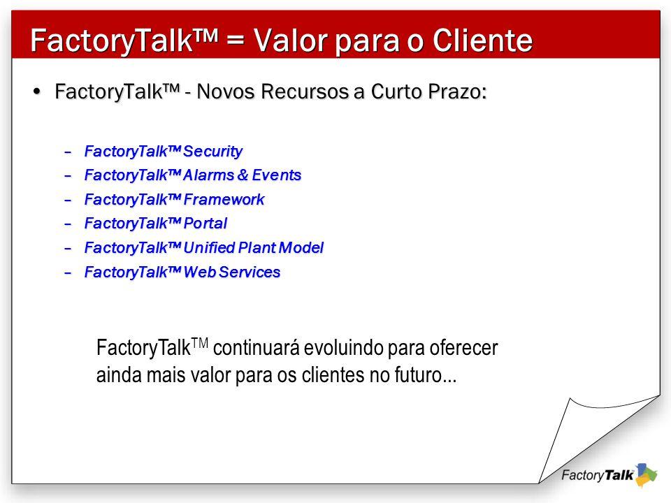 FactoryTalk™ - Novos Recursos a Curto Prazo:FactoryTalk™ - Novos Recursos a Curto Prazo: –FactoryTalk™ Security –FactoryTalk™ Alarms & Events –Factory