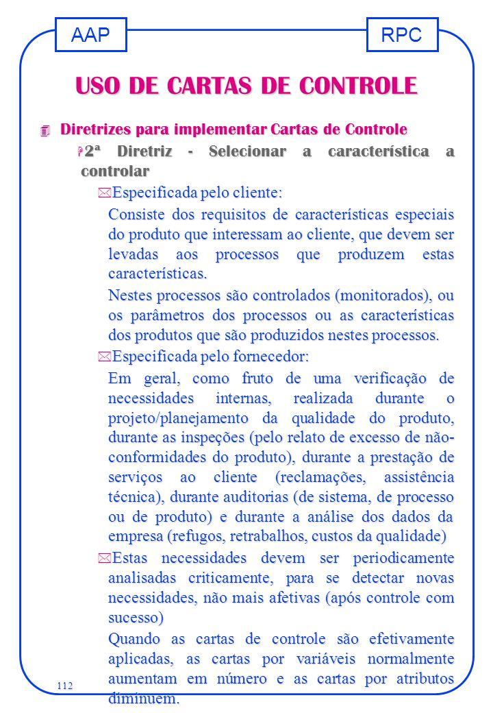RPCAAP 112 USO DE CARTAS DE CONTROLE 4 Diretrizes para implementar Cartas de Controle H 2ª Diretriz - Selecionar a característica a controlar * Especi