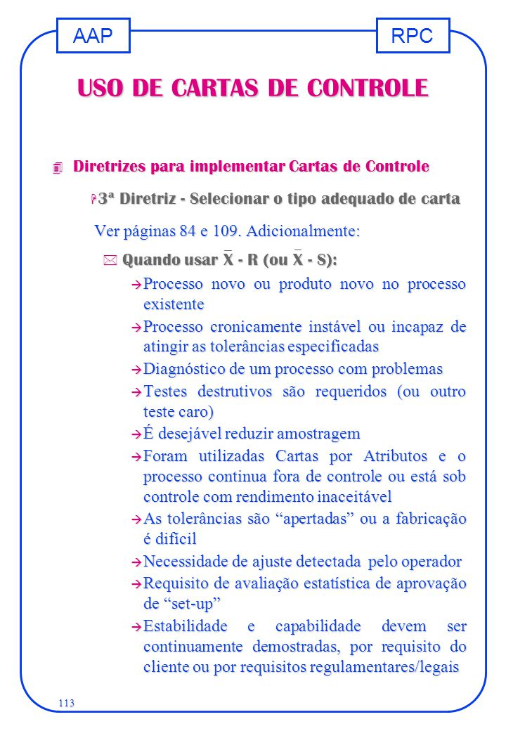 RPCAAP 113 USO DE CARTAS DE CONTROLE 4 Diretrizes para implementar Cartas de Controle H 3ª Diretriz - Selecionar o tipo adequado de carta Ver páginas