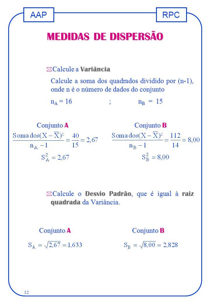 RPCAAP 12  Calcule a Variância Calcule a soma dos quadrados dividido por (n-1), onde n é o número de dados do conjunto n A = 16;n B = 15  Calcule o