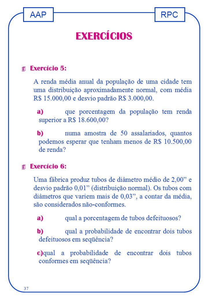RPCAAP 37 EXERCÍCIOS 4 Exercício 5: A renda média anual da população de uma cidade tem uma distribuição aproximadamente normal, com média R$ 15.000,00