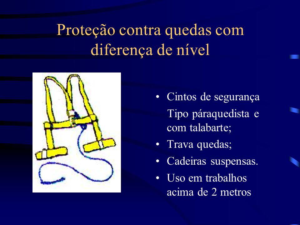 Proteção contra quedas com diferença de nível Cintos de segurança Tipo páraquedista e com talabarte; Trava quedas; Cadeiras suspensas. Uso em trabalho