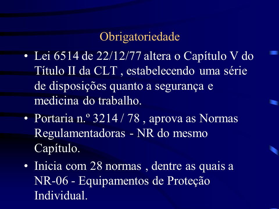 Obrigatoriedade Lei 6514 de 22/12/77 altera o Capítulo V do Título II da CLT, estabelecendo uma série de disposições quanto a segurança e medicina do trabalho.