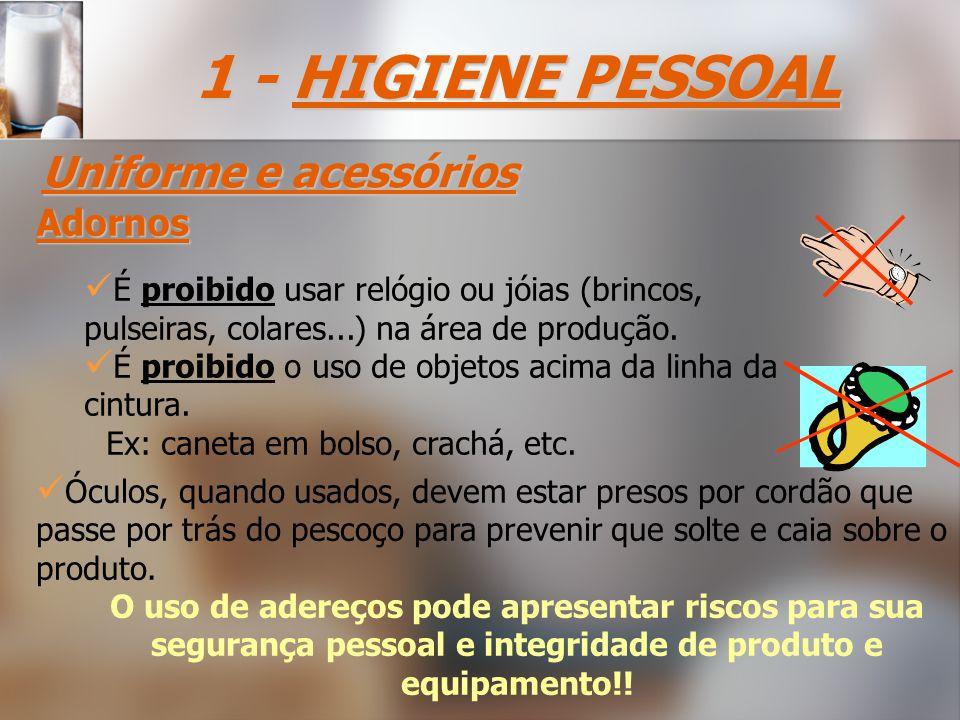 Adornos É proibido usar relógio ou jóias (brincos, pulseiras, colares...) na área de produção.