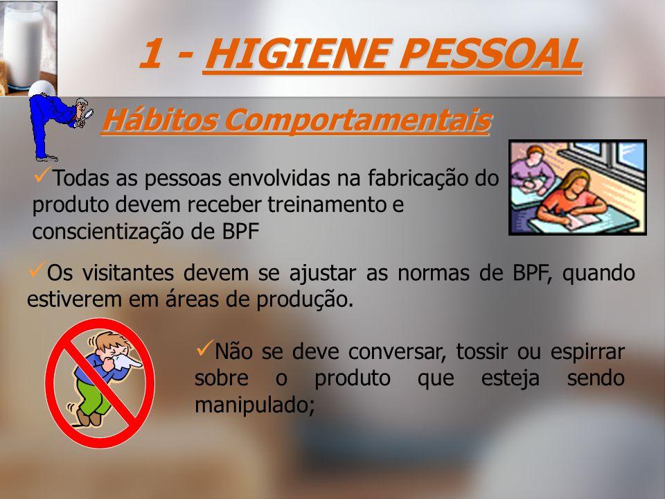 1 - HIGIENE PESSOAL Hábitos Comportamentais Todas as pessoas envolvidas na fabricação do produto devem receber treinamento e conscientização de BPF Os visitantes devem se ajustar as normas de BPF, quando estiverem em áreas de produção.
