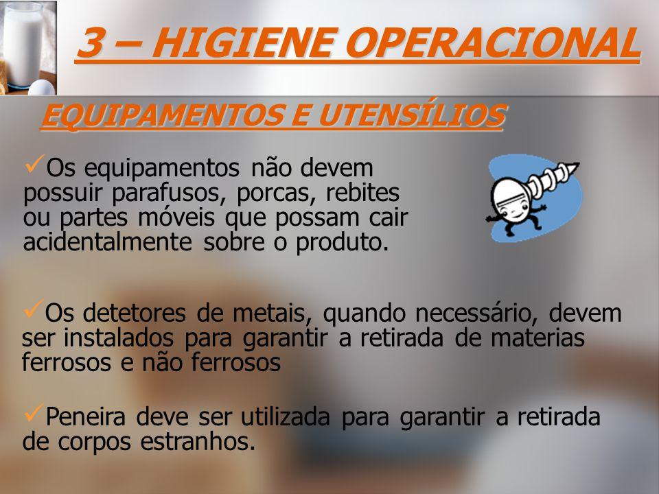 3 – HIGIENE OPERACIONAL EQUIPAMENTOS E UTENSÍLIOS Peneira deve ser utilizada para garantir a retirada de corpos estranhos.