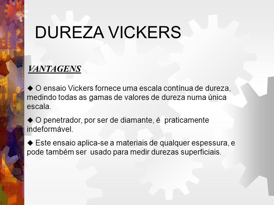 DUREZA VICKERS  O ensaio Vickers fornece uma escala contínua de dureza, medindo todas as gamas de valores de dureza numa única escala.  O penetrador