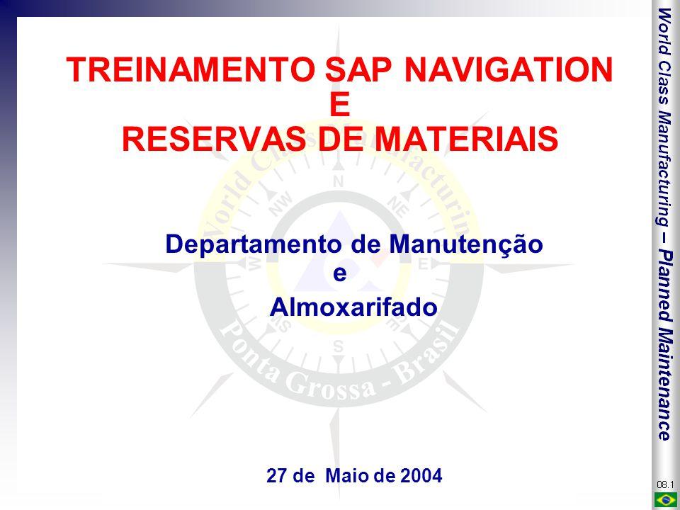 TREINAMENTO SAP NAVIGATION E RESERVAS DE MATERIAIS Departamento de Manutenção e Almoxarifado 27 de Maio de 2004