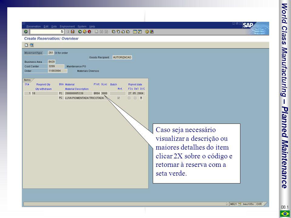 Caso seja necessário visualizar a descrição ou maiores detalhes do item clicar 2X sobre o código e retornar à reserva com a seta verde.