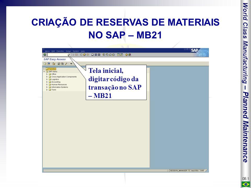 Tela inicial, digitar código da transação no SAP – MB21 CRIAÇÃO DE RESERVAS DE MATERIAIS NO SAP – MB21