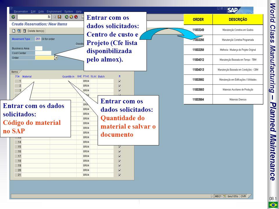 Entrar com os dados solicitados: Centro de custo e Projeto (Cfe lista disponibilizada pelo almox). Entrar com os dados solicitados: Código do material