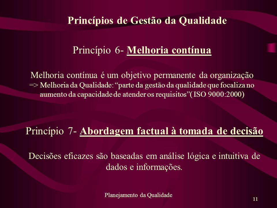 """11 Planejamento da Qualidade Princípio 6- Melhoria contínua Melhoria contínua é um objetivo permanente da organização => Melhoria da Qualidade: """"parte"""