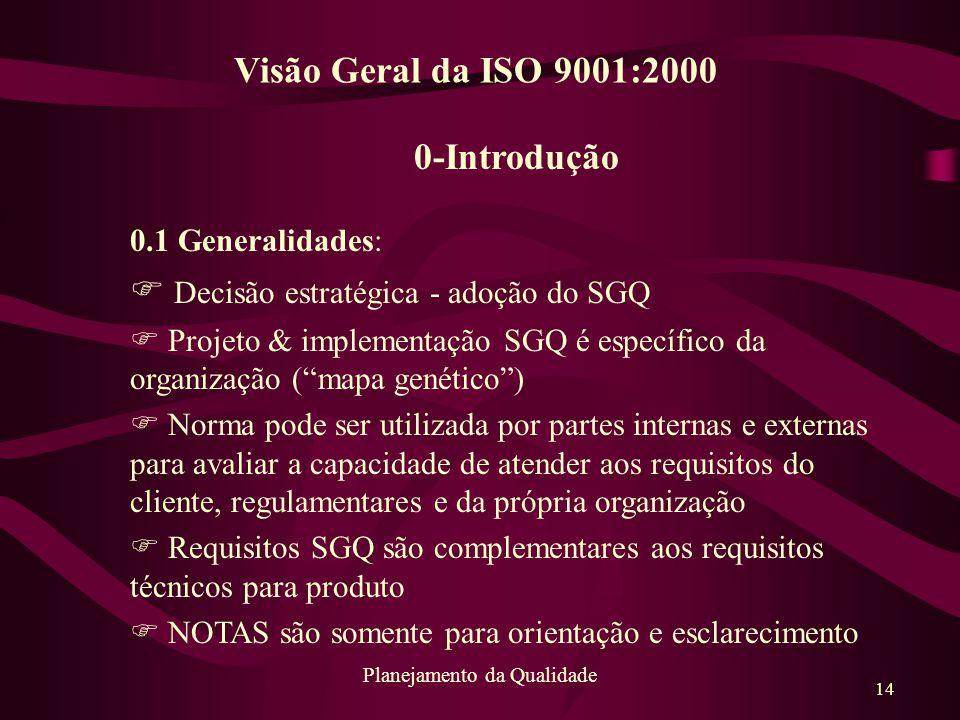 14 Planejamento da Qualidade 0-Introdução 0.1 Generalidades: F Decisão estratégica - adoção do SGQ F Projeto & implementação SGQ é específico da organ