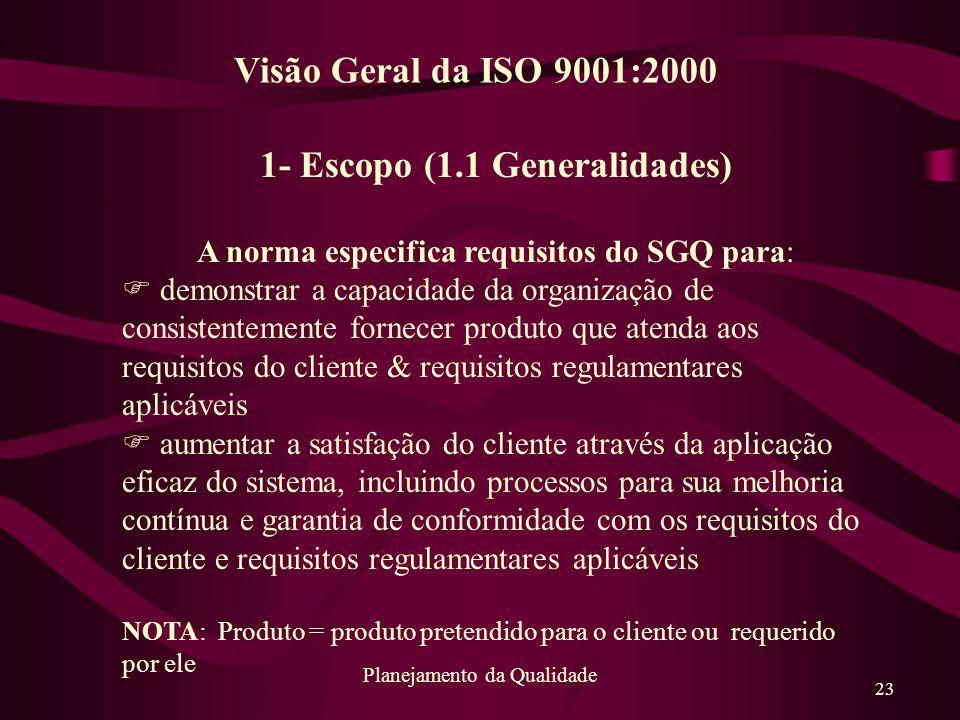23 Planejamento da Qualidade 1- Escopo (1.1 Generalidades) A norma especifica requisitos do SGQ para: F demonstrar a capacidade da organização de cons