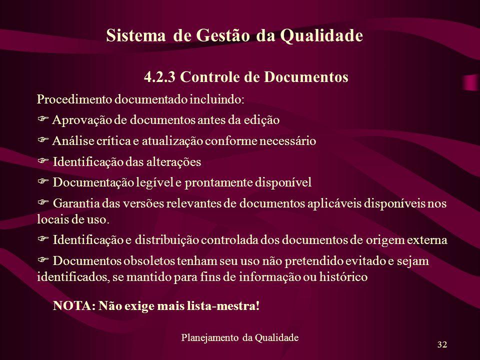 32 Planejamento da Qualidade 4.2.3 Controle de Documentos Procedimento documentado incluindo: F Aprovação de documentos antes da edição F Análise crít
