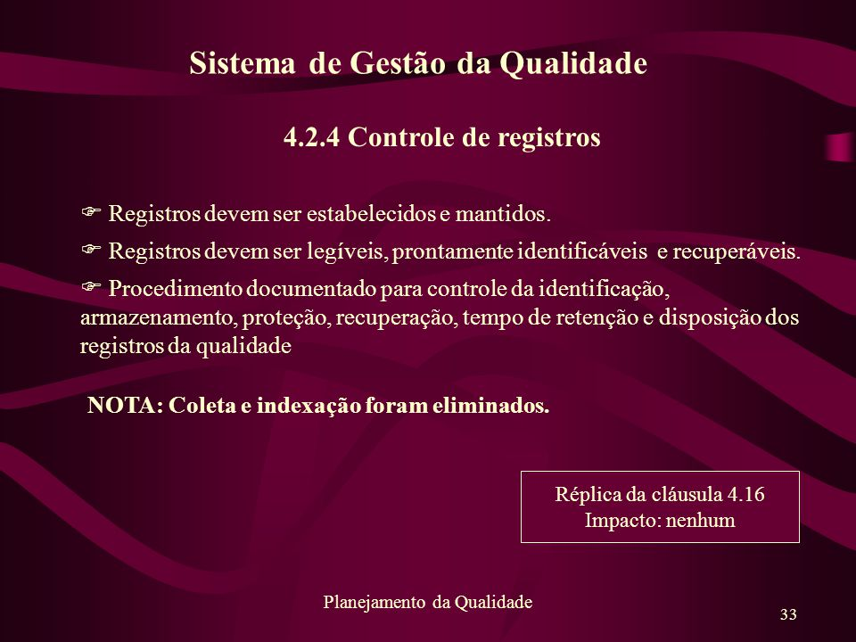 33 Planejamento da Qualidade 4.2.4 Controle de registros F Registros devem ser estabelecidos e mantidos. F Registros devem ser legíveis, prontamente i